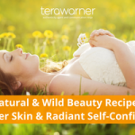4 Natural & Wild Beauty Recipes for Better Skin & Radiant Self-Confidence