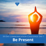 [Communication Challenge] Day 1: Be Present