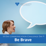 [Communication Challenge] Day 9: Be Brave