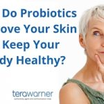 How Do Probiotics Improve Your Skin & Keep You Healthy?