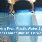 Drinking From Plastic Water Bottles Causes Cancer (But This is Worse!)