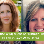 [Back to the Wild] Michelle Summer Fike: How to Fall In Love With Herbs for Your Food & Medicine