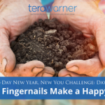 [New Year, New You] Day 7: The Joy of Dirty Fingernails
