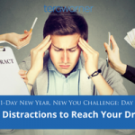 [New Year, New You] Day 11: Ditch the Distractions to Reach Your Dreams