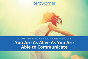 [New Year, New You] Day 9: Alive As You Are Willing to Communicate