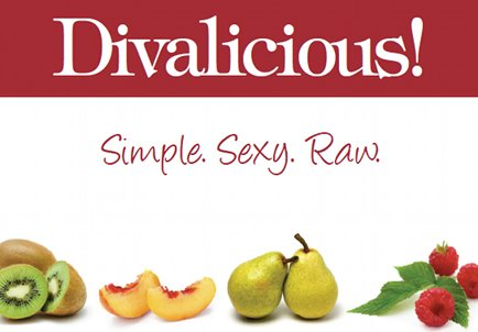 Divalicious! Delicious and Nutirtious Simple Sexy Raw Recipes.